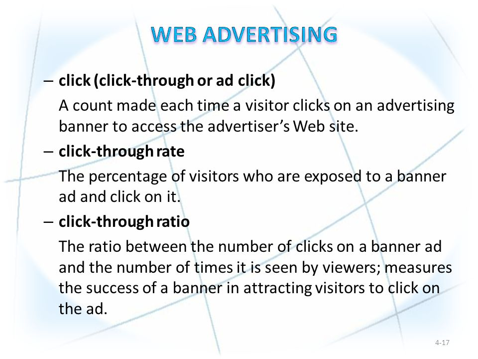 – click (click-through or ad click) A count made each time a visitor clicks on an advertising banner to access the advertiser's Web site.