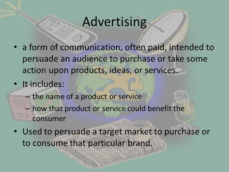 Advertising a form of communication, often paid, intended to persuade an audience to purchase or take some action upon products, ideas, or services.