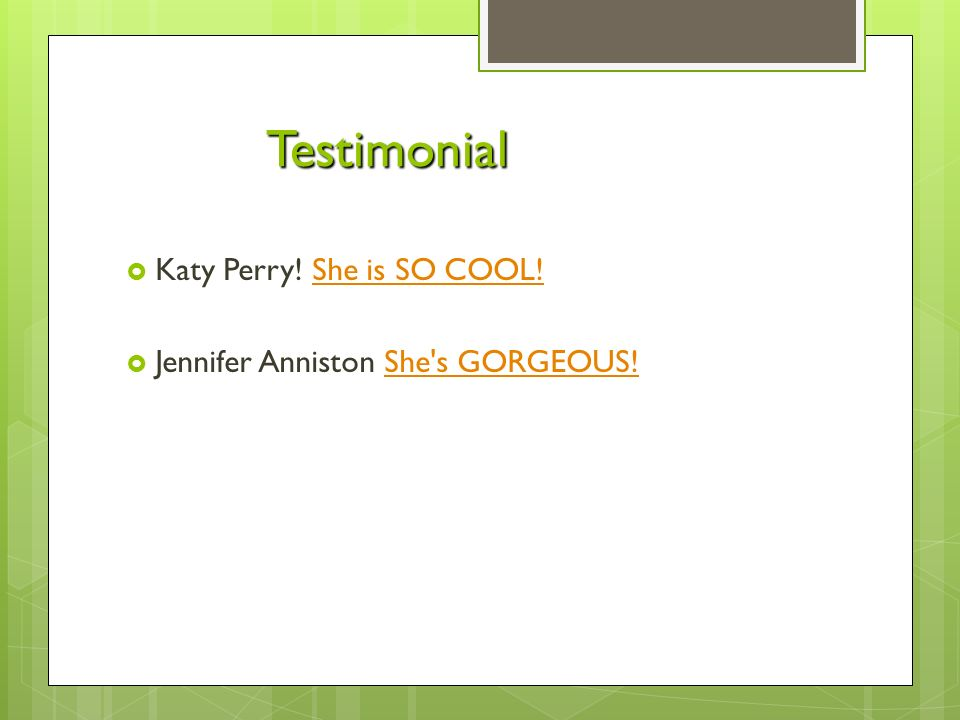 Testimonial  Katy Perry. She is SO COOL!She is SO COOL.