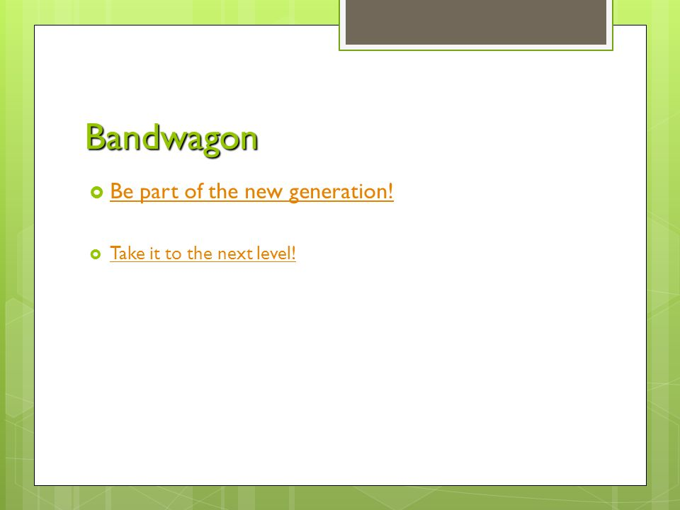 Bandwagon  Be part of the new generation. Be part of the new generation.