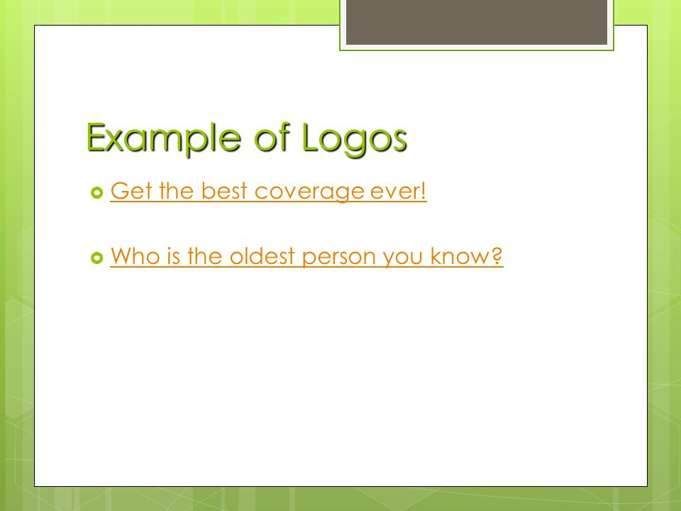 Example of Logos  Get the best coverage ever. Get the best coverage ever.