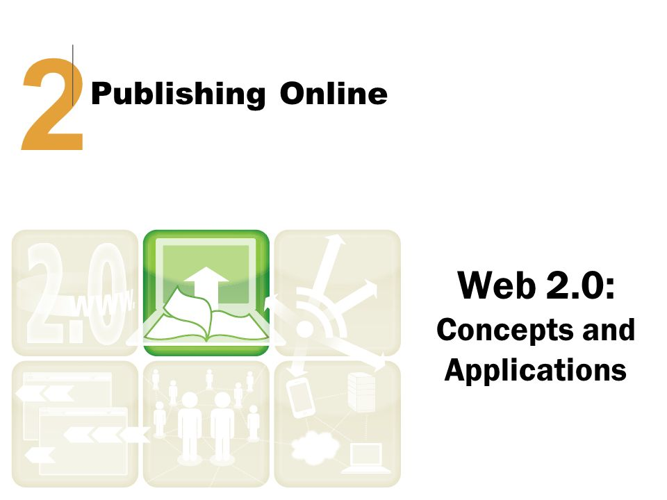 Web 2.0: Concepts and Applications 2 Publishing Online