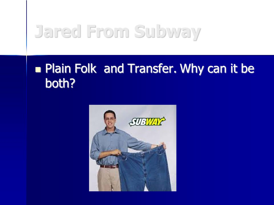 Jared From Subway Plain Folk and Transfer. Why can it be both.