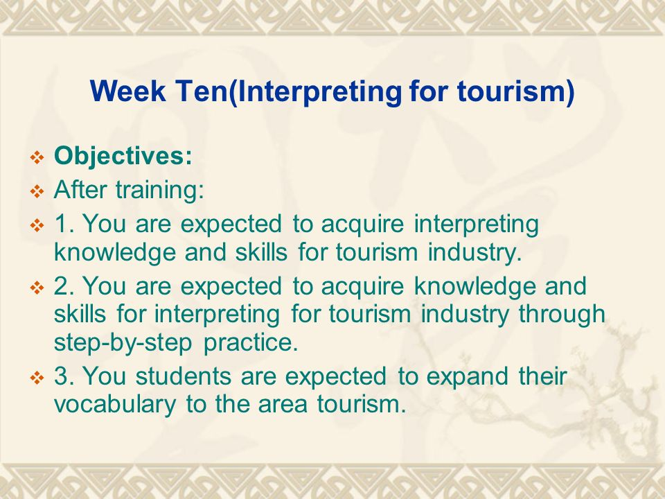 Week Ten(Interpreting for tourism)  Objectives:  After training:  1.
