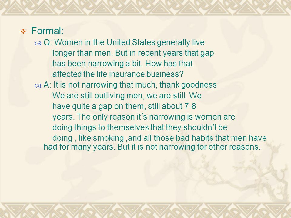  Formal:  Q: Women in the United States generally live longer than men.