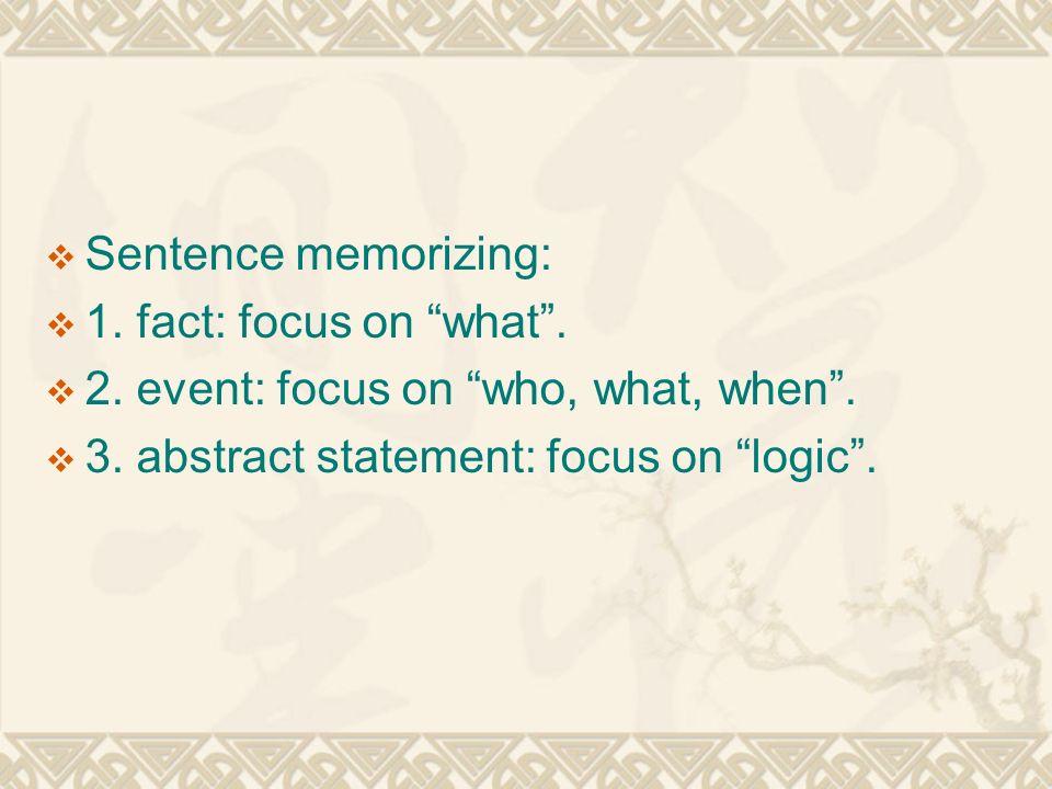  Sentence memorizing:  1. fact: focus on what .
