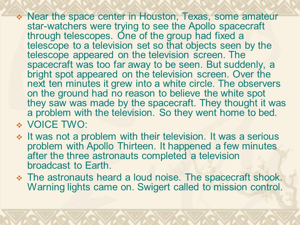  Near the space center in Houston, Texas, some amateur star-watchers were trying to see the Apollo spacecraft through telescopes.