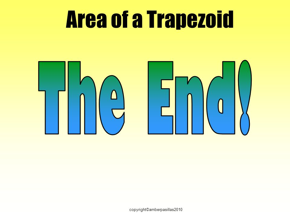 copyright©amberpasillas2010 Area of a Trapezoid