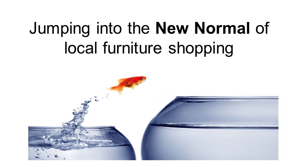 Jumping into the New Normal of local furniture shopping