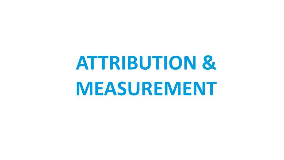 ATTRIBUTION & MEASUREMENT