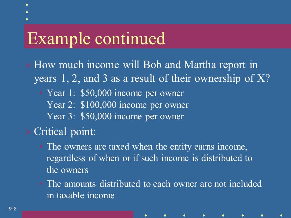 9-8 Example continued  How much income will Bob and Martha report in years 1, 2, and 3 as a result of their ownership of X.