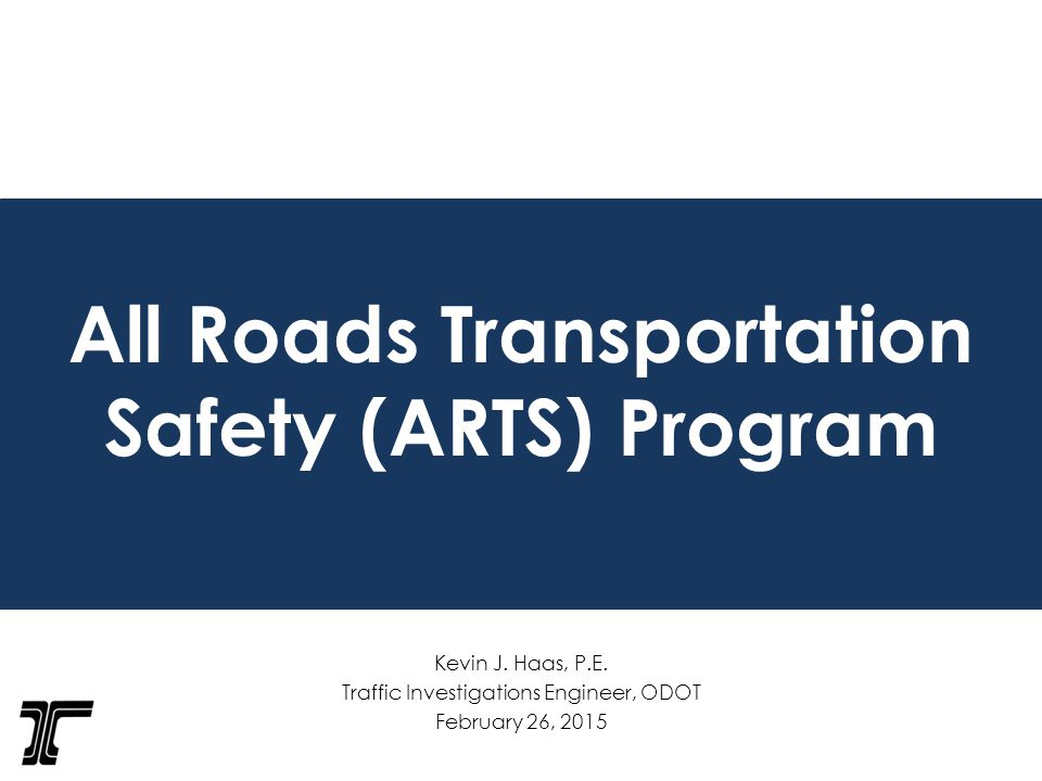 All Roads Transportation Safety (ARTS) Program Kevin J.