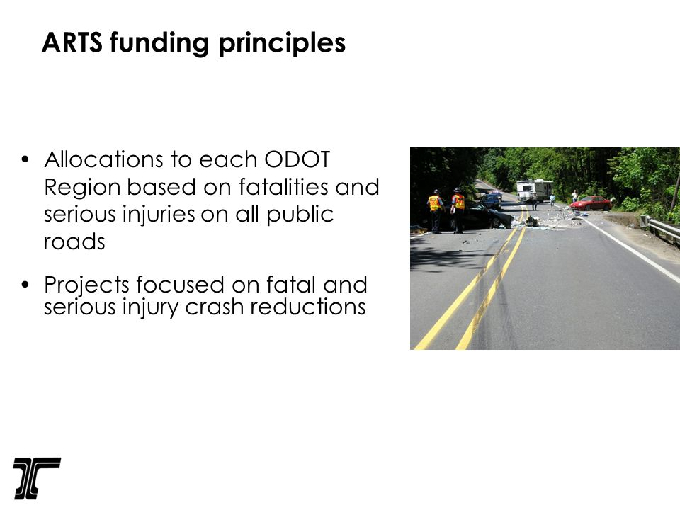 Allocations to each ODOT Region based on fatalities and serious injuries on all public roads Projects focused on fatal and serious injury crash reductions ARTS funding principles