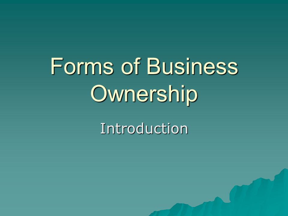 Forms of Business Ownership Introduction