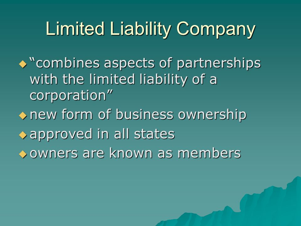 Limited Liability Company  combines aspects of partnerships with the limited liability of a corporation  new form of business ownership  approved in all states  owners are known as members