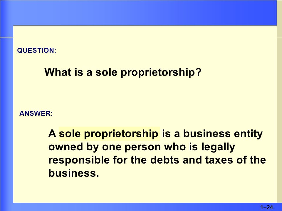 1–24 QUESTION: What is a sole proprietorship.