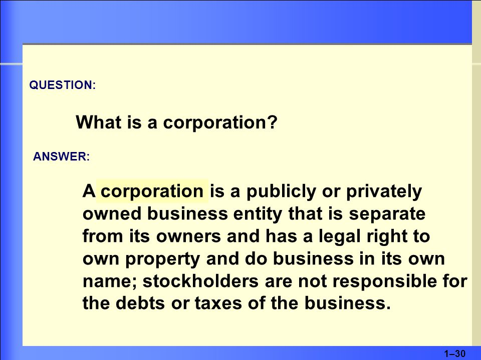 1–30 QUESTION: What is a corporation.