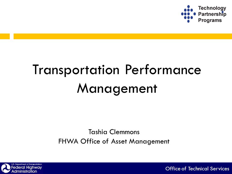 Transportation Performance Management Tashia Clemmons FHWA Office of Asset Management