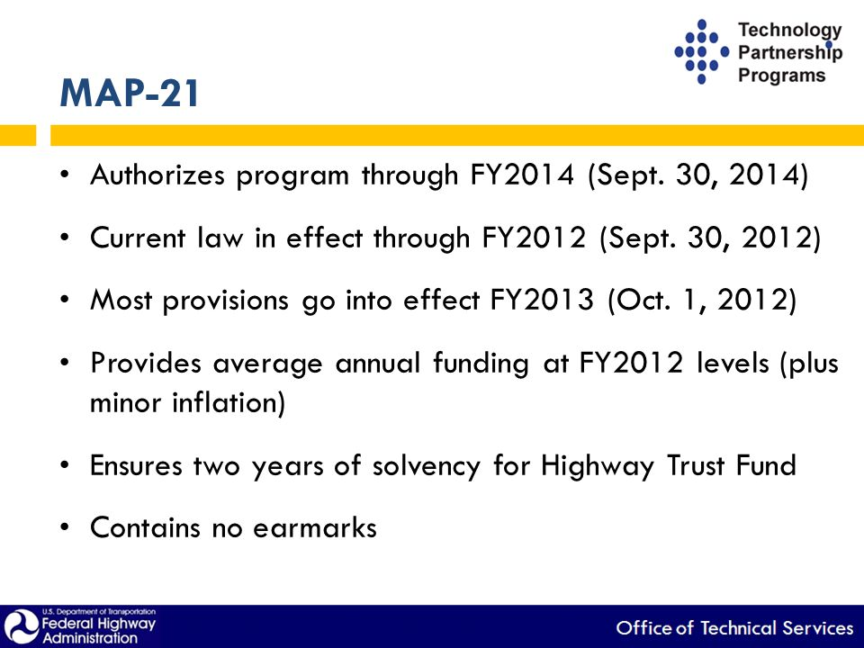 MAP-21 Authorizes program through FY2014 (Sept.