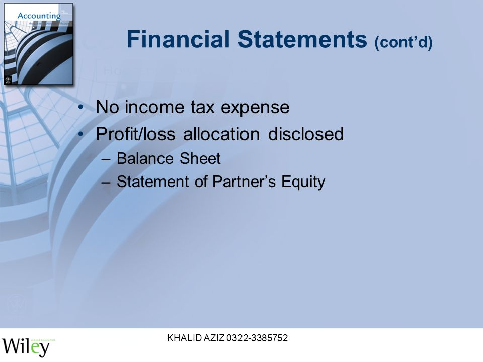 KHALID AZIZ Financial Statements (cont'd) No income tax expense Profit/loss allocation disclosed –Balance Sheet –Statement of Partner's Equity