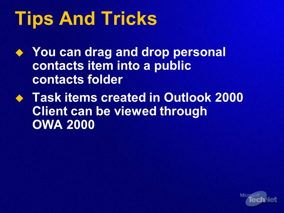 Tips And Tricks   You can drag and drop personal contacts item into a public contacts folder   Task items created in Outlook 2000 Client can be viewed through OWA 2000