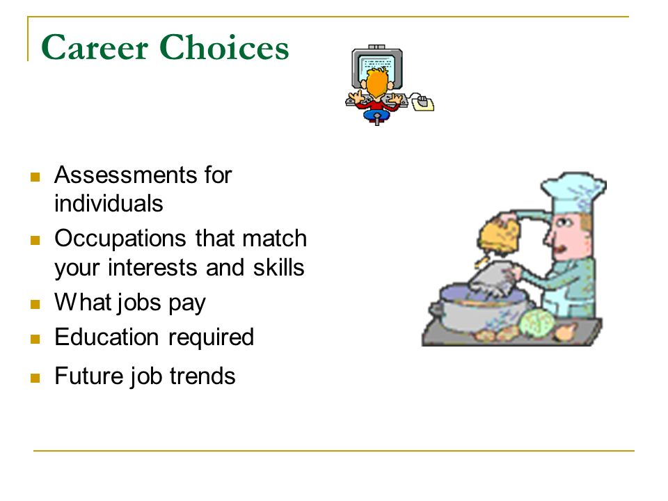 Career Choices Assessments for individuals Occupations that match your interests and skills What jobs pay Education required Future job trends