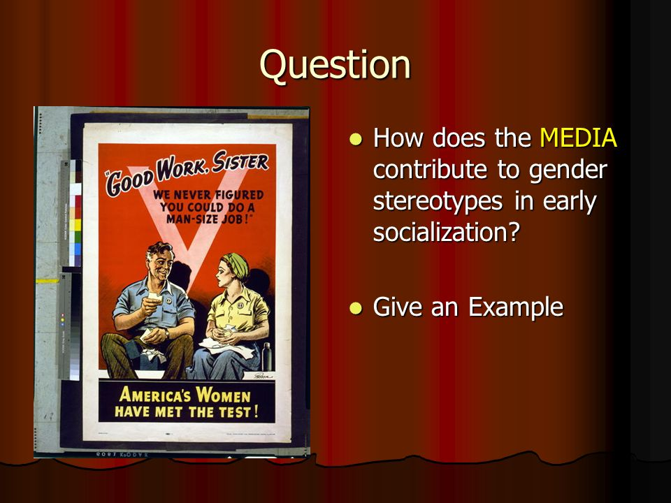 Question How does the MEDIA contribute to gender stereotypes in early socialization.