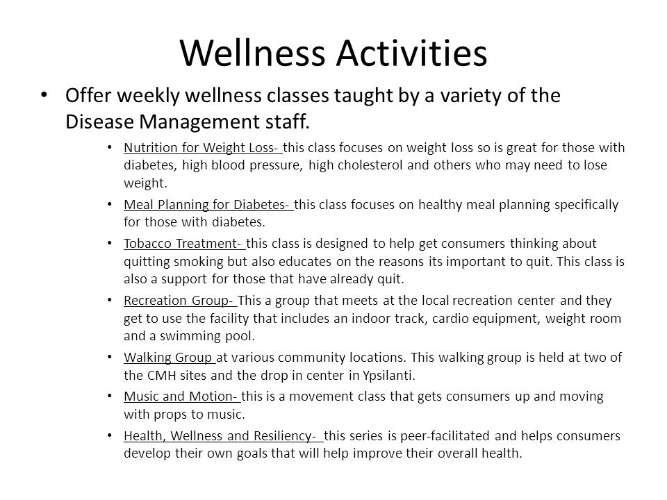 Wellness Activities Offer weekly wellness classes taught by a variety of the Disease Management staff.