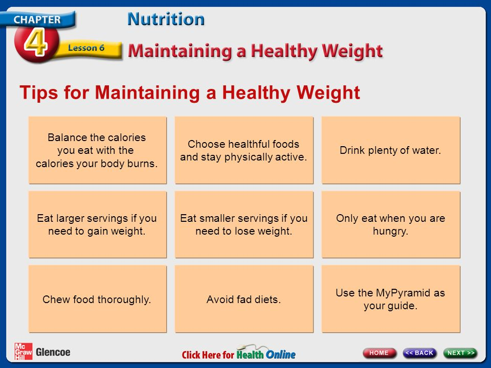 Managing Weight Gaining weight = – taking in more calories than you burn.