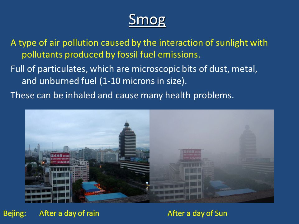 Smog A type of air pollution caused by the interaction of sunlight with pollutants produced by fossil fuel emissions.