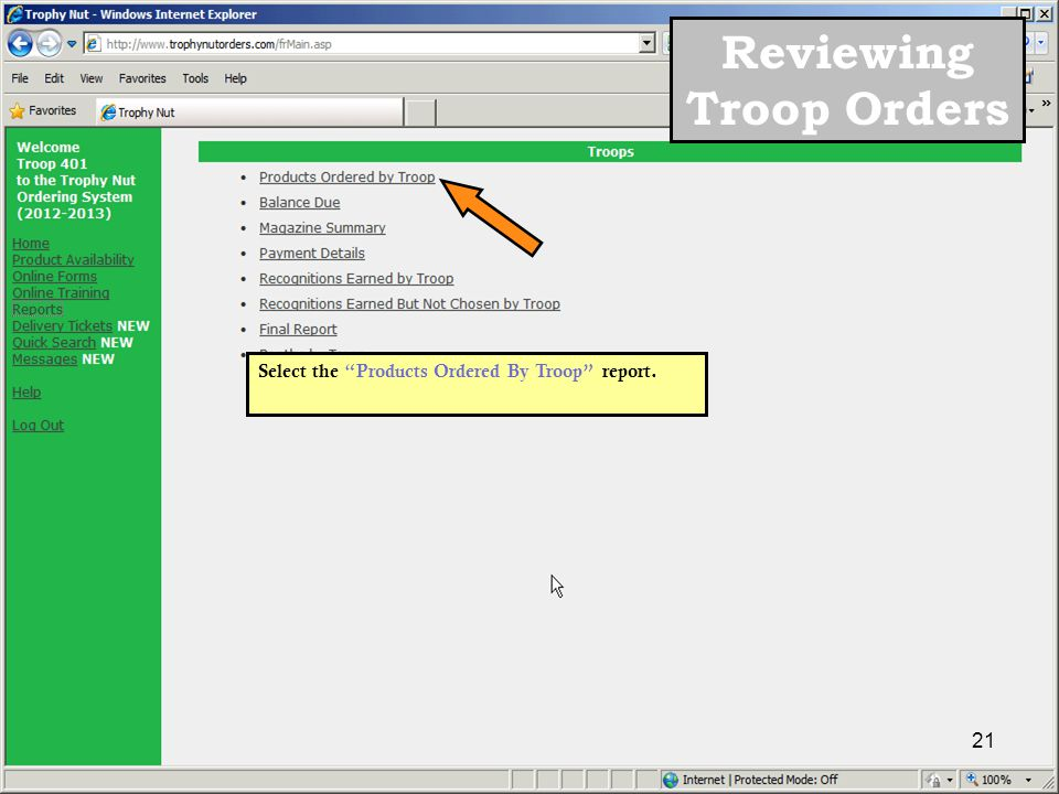 Select the Products Ordered By Troop report. 21 Reviewing Troop Orders