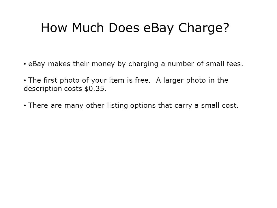 How Much Does eBay Charge. eBay makes their money by charging a number of small fees.