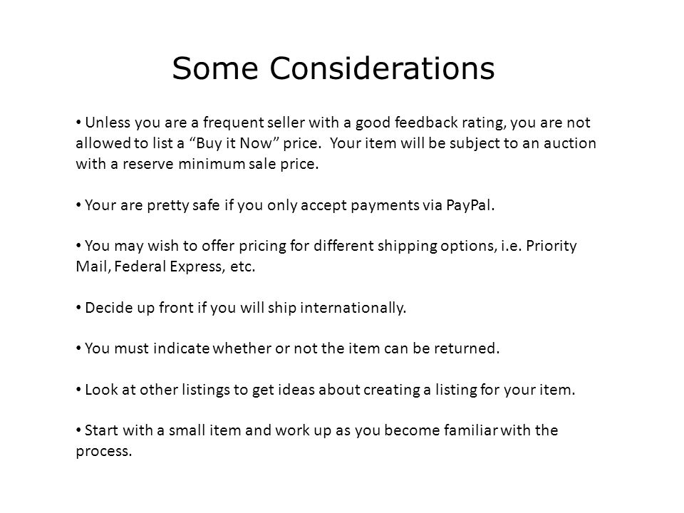 Some Considerations Unless you are a frequent seller with a good feedback rating, you are not allowed to list a Buy it Now price.