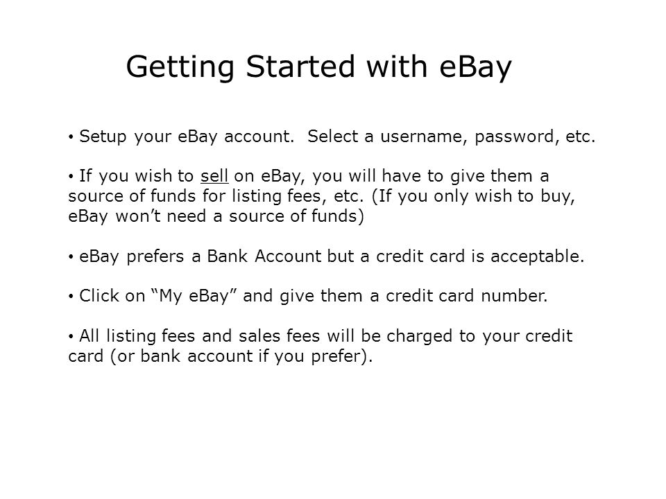 Getting Started with eBay Setup your eBay account.