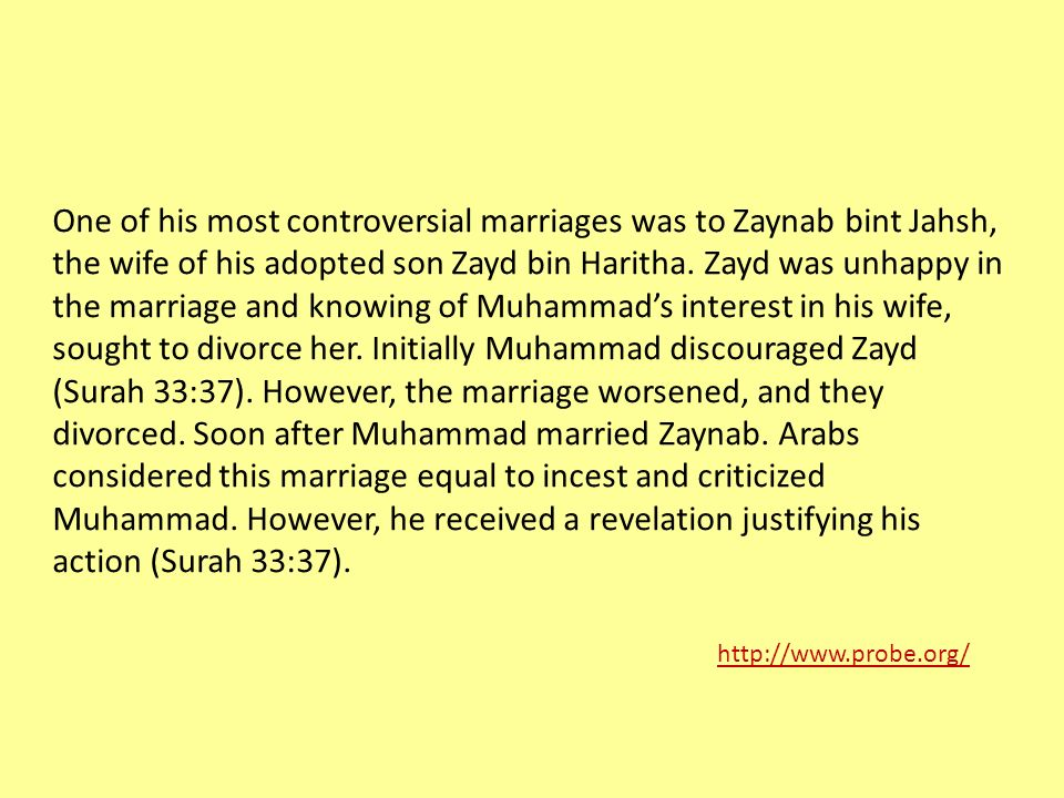 One of his most controversial marriages was to Zaynab bint Jahsh, the wife of his adopted son Zayd bin Haritha.
