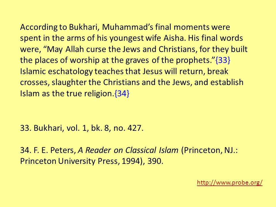 According to Bukhari, Muhammad's final moments were spent in the arms of his youngest wife Aisha.
