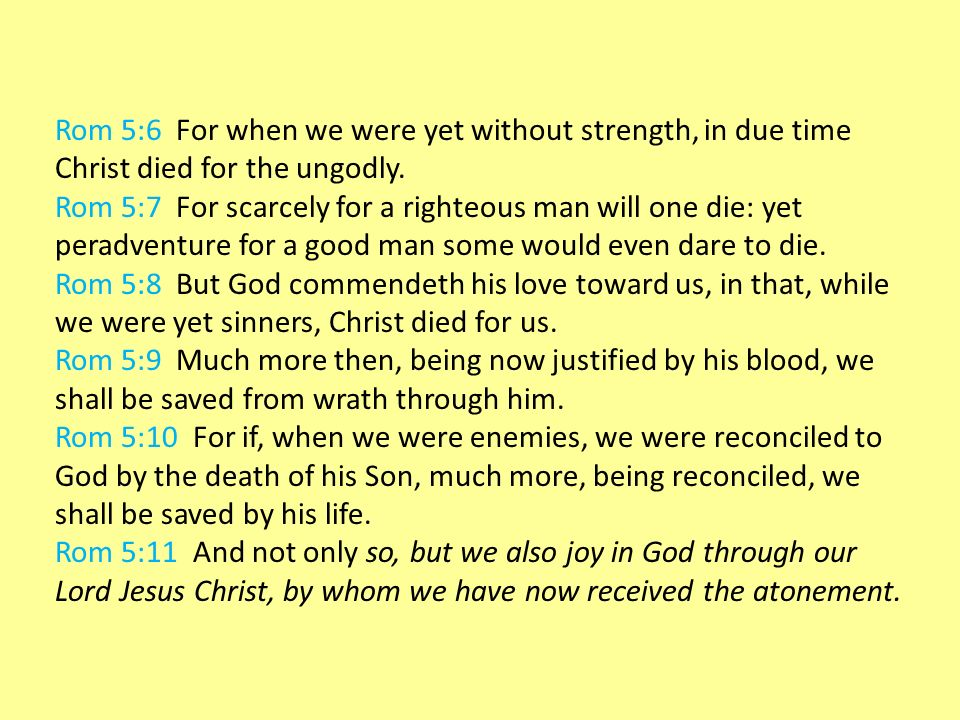 Rom 5:6 For when we were yet without strength, in due time Christ died for the ungodly.
