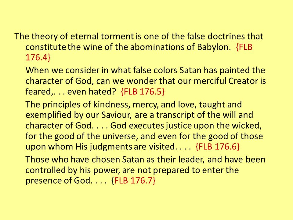 The theory of eternal torment is one of the false doctrines that constitute the wine of the abominations of Babylon.