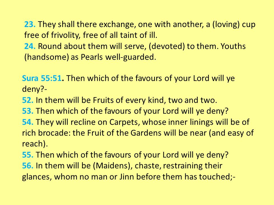 Sura 55:51. Then which of the favours of your Lord will ye deny - 52.