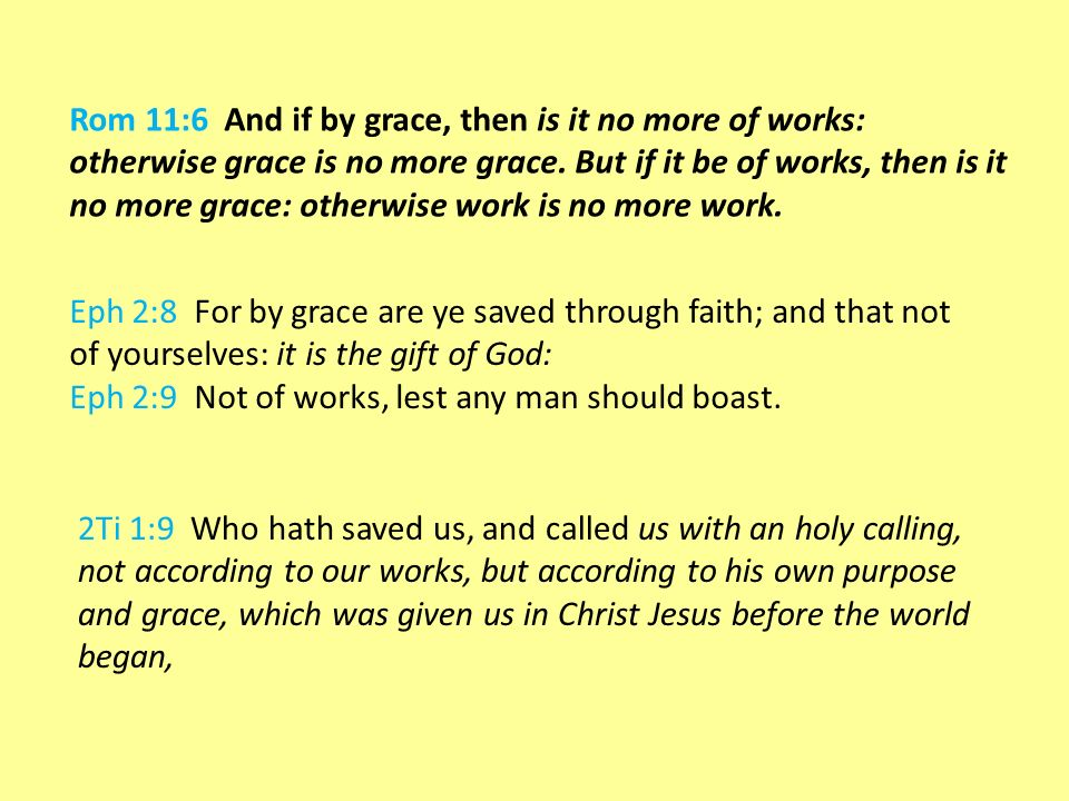 Rom 11:6 And if by grace, then is it no more of works: otherwise grace is no more grace.
