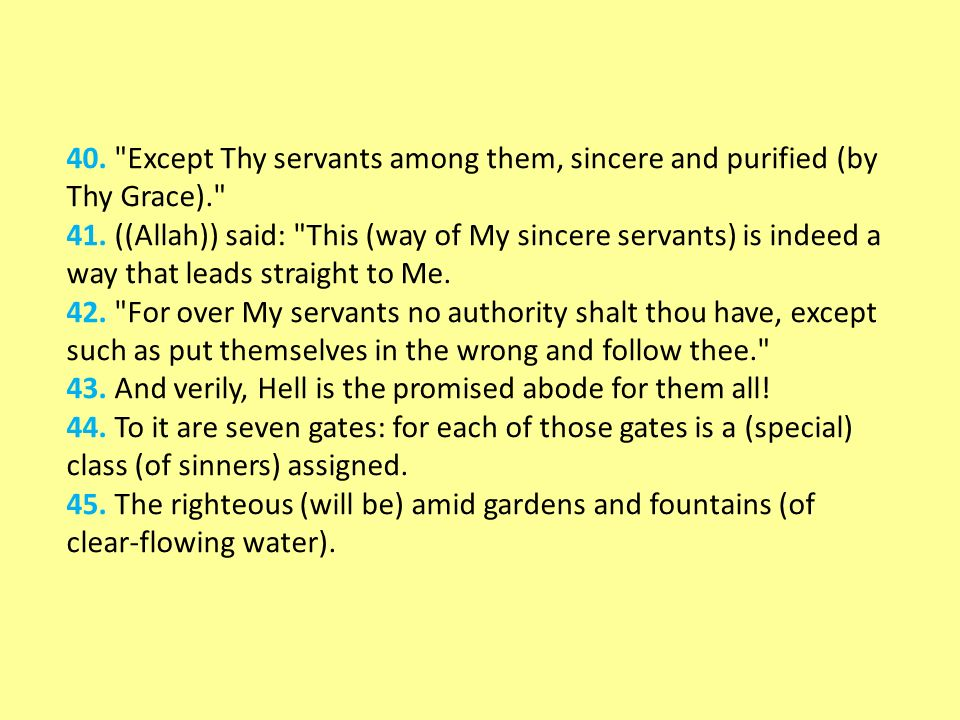 40. Except Thy servants among them, sincere and purified (by Thy Grace). 41.