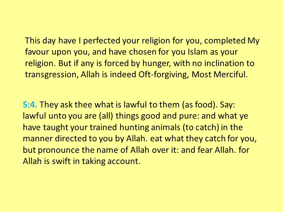 5:4. They ask thee what is lawful to them (as food).