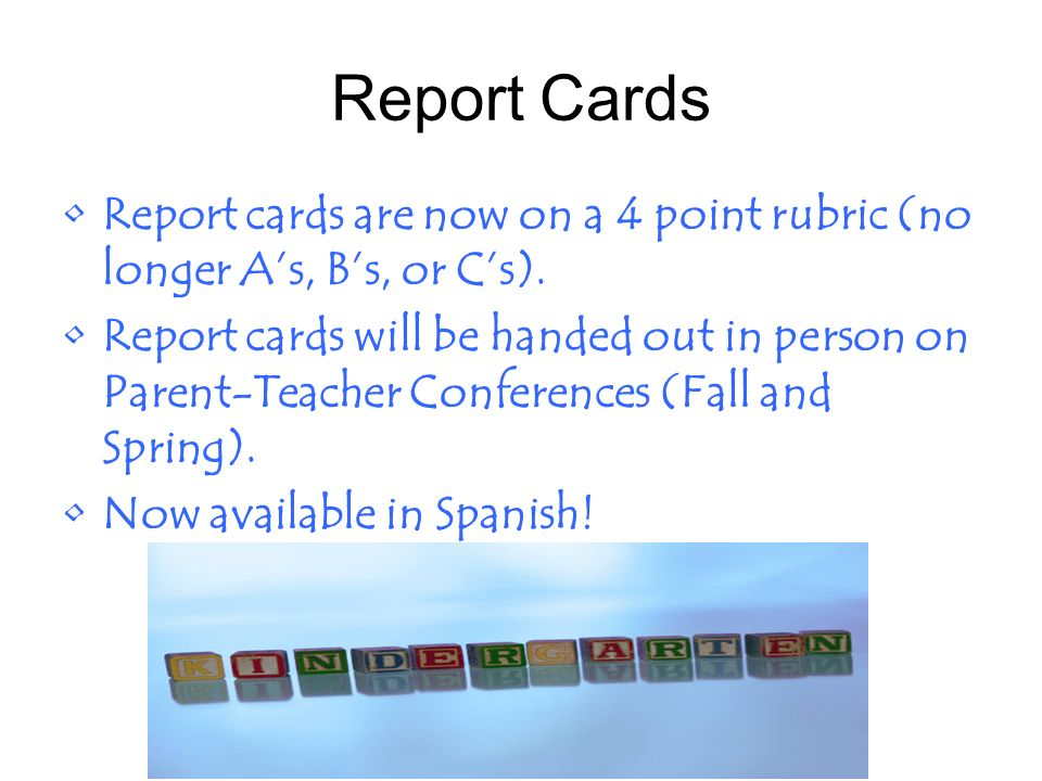 Report Cards Report cards are now on a 4 point rubric (no longer A's, B's, or C's).