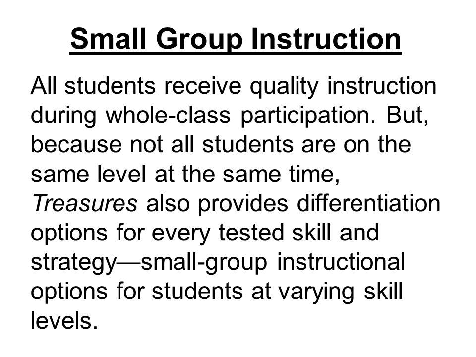 Small Group Instruction All students receive quality instruction during whole-class participation.