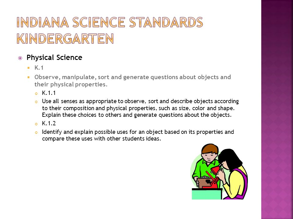  Physical Science  K.1  Observe, manipulate, sort and generate questions about objects and their physical properties.