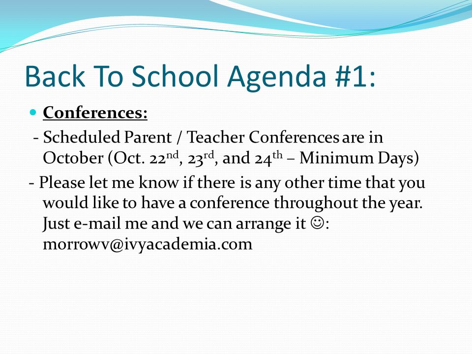 Back To School Agenda #1: Conferences: - Scheduled Parent / Teacher Conferences are in October (Oct.