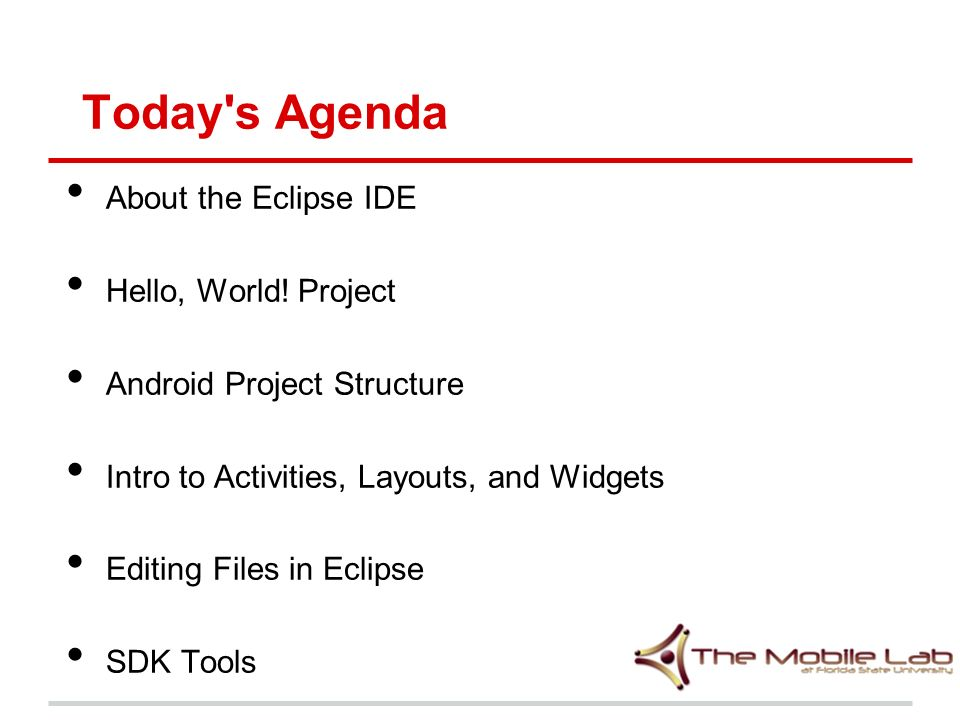Today s Agenda About the Eclipse IDE Hello, World.