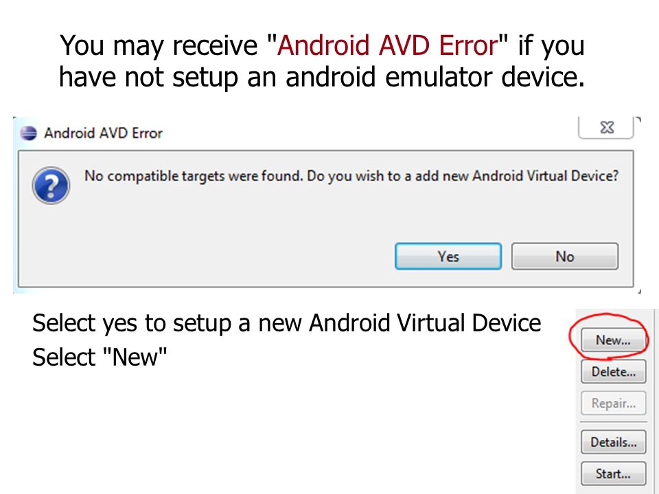 You may receive Android AVD Error if you have not setup an android emulator device.