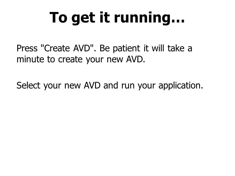 Press Create AVD . Be patient it will take a minute to create your new AVD.