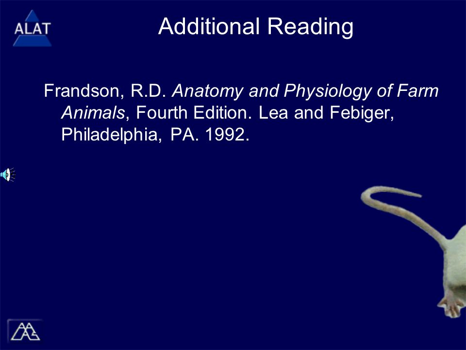 Additional Reading Frandson, R.D. Anatomy and Physiology of Farm Animals, Fourth Edition.